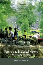 Forests and Ecological History of Assam, 1826–2000 - Oxford Scholarship Online