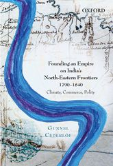 Founding an Empire on India's North-Eastern Frontiers, 1790-1840Climate, Commerce, Polity