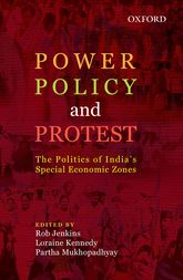 Power, Policy, and Protest - The Politics of India's Special Economic Zones | Oxford Scholarship Online