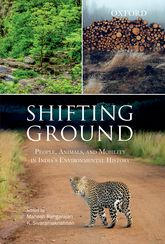 Shifting GroundPeople, Animals, and Mobility in India's Environmental History$