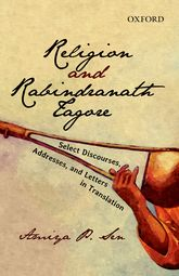 Religion And Rabindranath TagoreSelect Discourses, Addresses, and, Letters in Translation$