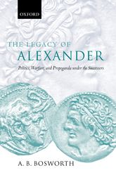 The Legacy of AlexanderPolitics, Warfare, and Propaganda under the Successors$