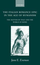 The Italian Romance Epic in the Age of Humanism - The Matter of Italy and the World of Rome | Oxford Scholarship Online