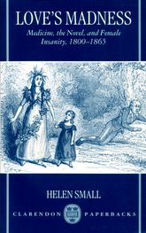 Love's Madness - Medicine, the Novel, and Female Insanity, 1800-1865 | Oxford Scholarship Online