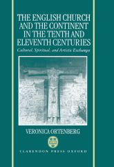 The English Church and the Continent in the Tenth and Eleventh CenturiesCultural, Spiritual, and Artistic Exchanges$