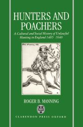 Hunters and PoachersA Social and Cultural History of Unlawful Hunting in England 1485-1640$