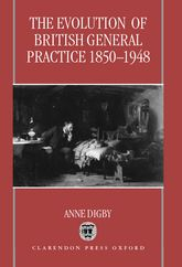 The Evolution of British General Practice, 1850–1948$