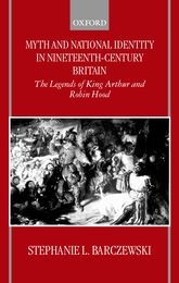 Myth and National Identity in Nineteenth-Century BritainThe Legends of King Arthur and Robin Hood$