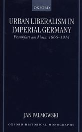 Urban Liberalism in Imperial GermanyFrankfurt Am Main, 1866–1914$