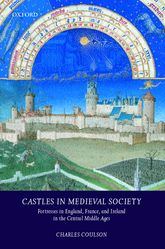 Castles in Medieval SocietyFortresses in England, France, and Ireland in the Central Middle Ages$