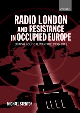 Radio London and Resistance in Occupied EuropeBritish Political Warfare 1939-1943$