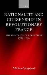 Nationality and Citizenship in Revolutionary FranceThe Treatment of Foreigners 1789-1799$