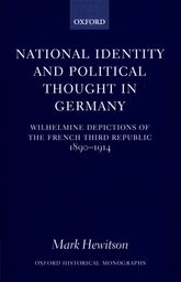 National Identity and Political Thought in GermanyWilhelmine Depictions of the French Third Republic, 1890–1914$