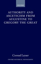 Authority and Asceticism from Augustine to Gregory the Great