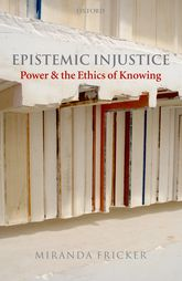 Epistemic InjusticePower and the Ethics of Knowing$
