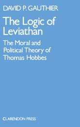 The Logic of LeviathanThe Moral and Political Theory of Thomas Hobbes