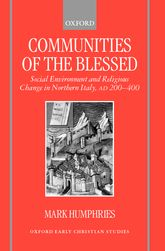 Communities of the BlessedSocial Environment and Religious Change in Northern Italy, AD 200-400$