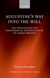 Augustine's Way into the WillThe Theological and Philosophical Significance of De libero arbitrio$