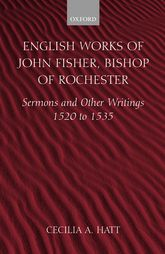 English Works of John Fisher, Bishop of RochesterSermons and Other Writings 1520 to 1535$