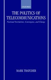 The Politics of Telecommunications – National Institutions, Convergences, and Change in Britain and France | Oxford Scholarship Online