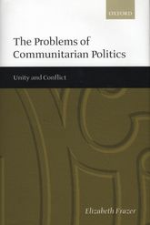 The Problems of Communitarian Politics - Unity and Conflict | Oxford Scholarship Online