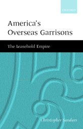 America's Overseas Garrisons – The Leasehold Empire | Oxford Scholarship Online