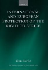 International and European Protection of the Right to StrikeA Comparative Study of Standards Set by the International Labour Organization, the Council of Europe and the European Union$