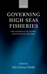 Governing High Seas FisheriesThe Interplay of Global and Regional Regimes$