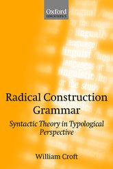 Radical Construction Grammar - Syntactic Theory in Typological Perspective | Oxford Scholarship Online