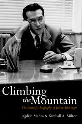 Climbing the Mountain: The Scientific Biography of Julian Schwinger