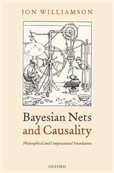 Bayesian Nets and CausalityPhilosophical and Computational Foundations