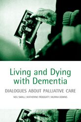 Living and Dying with DementiaDialogues about palliative care$