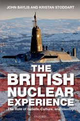 The British Nuclear Experience – The Roles of Beliefs, Culture and Identity | Oxford Scholarship Online