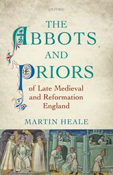 The Abbots and Priors of Late Medieval and Reformation England | Oxford Scholarship Online