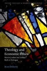 Theology and Economic Ethics – Martin Luther and Arthur Rich in Dialogue - Oxford Scholarship Online