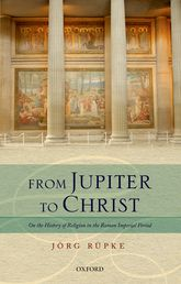 From Jupiter to ChristOn the History of Religion in the Roman Imperial Period