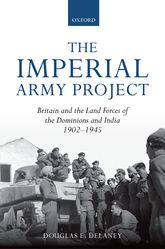 The Imperial Army ProjectBritain and the Land Forces of the Dominions and India, 1902-1945