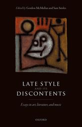 Late Style and its DiscontentsEssays in art, literature, and music$