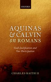 Aquinas and Calvin on Romans – God's Justification and Our Participation - Oxford Scholarship Online