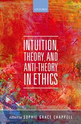 Intuition, Theory, and Anti-Theory in Ethics | Oxford Scholarship Online