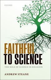 Faithful to ScienceThe Role of Science in Religion$