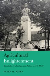 Agricultural EnlightenmentKnowledge, Technology, and Nature, 1750-1840