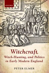 Witchcraft, Witch-Hunting, and Politics in Early Modern England$