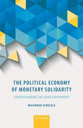 The Political Economy of Monetary SolidarityUnderstanding the Euro Experiment$