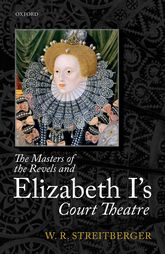 The Masters of the Revels and Elizabeth I's Court Theatre | Oxford Scholarship Online