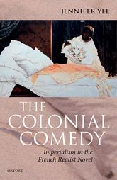 The Colonial ComedyImperialism in the French Realist Novel
