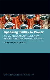 Speaking Truths to PowerPolicy Ethnography and Police Reform in Bosnia and Herzegovina$