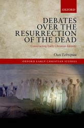 Debates over the Resurrection of the DeadConstructing Early Christian Identity$
