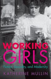Working Girls – Fiction, Sexuality, and Modernity | Oxford Scholarship Online
