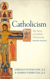 Catholicism – The Story of Catholic Christianity, 2nd Edn | Oxford Scholarship Online